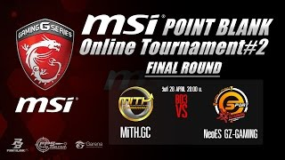 msi Point Blank Tournament #2 Final - MiTH vs NeoES GZ-GAMING