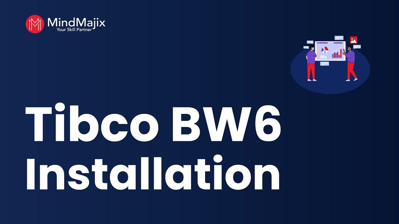 TIBCO BW 6 Installation Steps | How To Install TIBCO BusiessWorks 6 x  Tutorial - Mindmajix