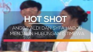 Angga Aldi dan Syifa Hadju Menjalin Hubungan Istimewa - Hot Shot