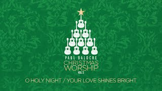 """O Holy Night/Your Love Shines Bright"" from Paul Baloche (OFFICIAL LYRIC VIDEO)"