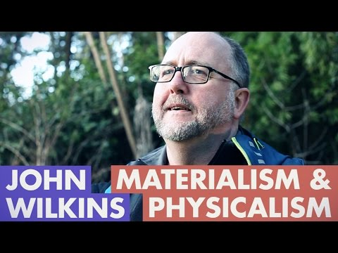 John Wilkins - Physicalism & Materialism