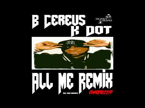 "B Cereus ft K Dot - ""All Me Remix"""