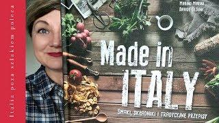 Made in Italy. Smaki, składniki i tradycyjne przepisy - kulinarna podróż po Italii