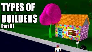 Types of Bloxburg Builders! • Part III • Roblox