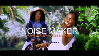 NOISE MAKER BY PATRICIA NDANA X ROSE MUHANDO OFFICIAL VIDEO