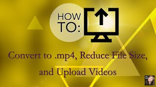 How to Upload Videos: FREE method for converting to .mp4, reducing the file size, & faster uploads