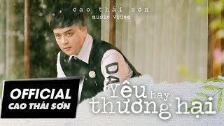 Yêu Hay Thương Hại - Cao Thái Sơn (Official MV)