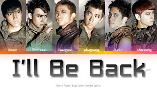 2PM (투피엠) I'll Be Back Color Coded Lyrics (Han/Rom/Eng)