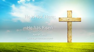 He is Not Here; He Has Risen - April 4th, 2021