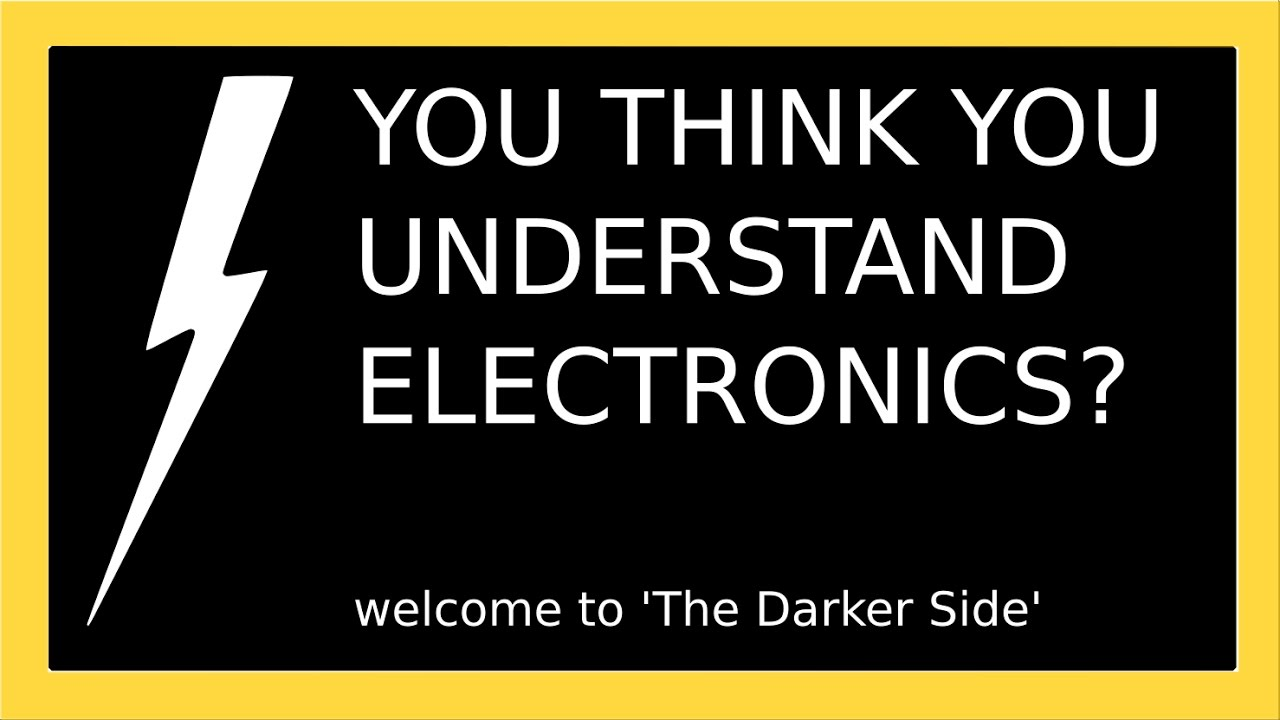 YOU THINK YOU UNDERSTAND ELECTRONICS? | THE DARKER SIDE, ROBERT ...