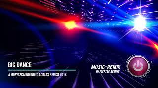 Big Dance - A Muzyczka Ino Ino (DjAdiMax Remix) 2018