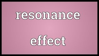Resonance effect Meaning