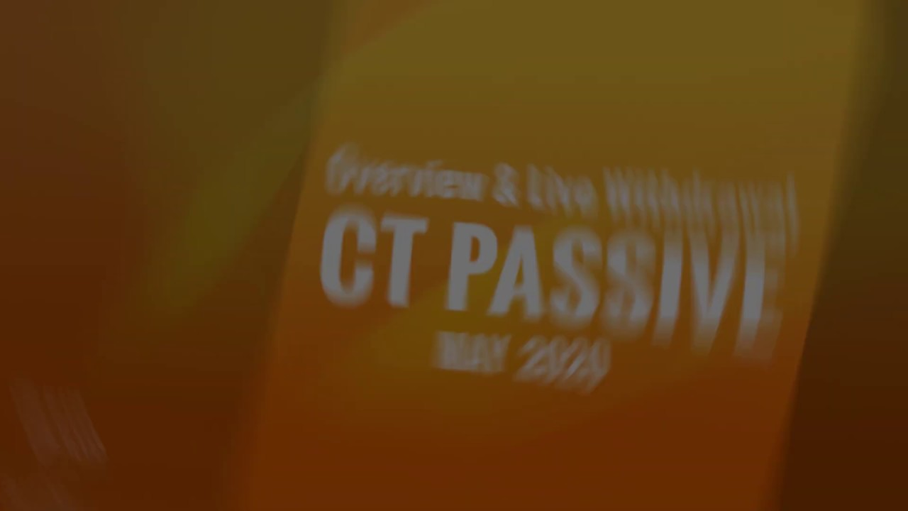 CT Passive Overview and Live Withdrawal May 29 2020