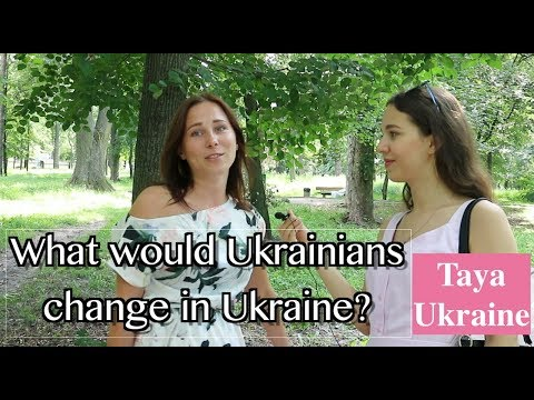 What Ukrainians don't like about Ukraine and what would they change?