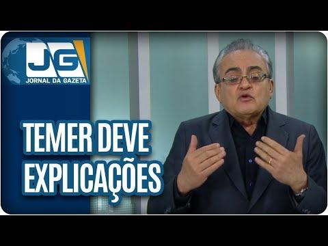 José Nêumanne Pinto / Temer deve explicações à Sociedade