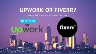 Upwork or Fiverr - Which Platform is Better in 2018?
