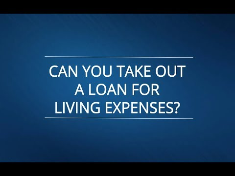 Can You Take Out a Loan for Living Expenses?