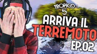 ARRIVA IL TERREMOTO • TROPICO 5 • EP.02