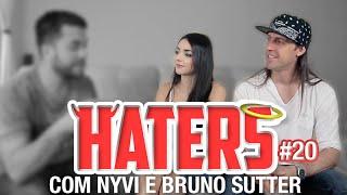 HATERS #20 - NYVI e BRUNO SUTTER - O CASAL EXEMPLAR