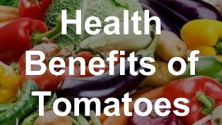 Health Benefits of Tomatoes - Superfoods