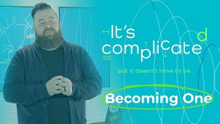 It's Complicated: Becoming One | Week 3