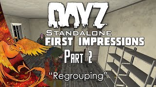 "DayZ Standalone - First Impressions │ Part 2 │ ""Regrouping!"" (DayZ SA Gameplay)"