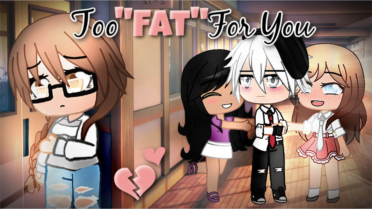 Too Fat For Love || GCMM