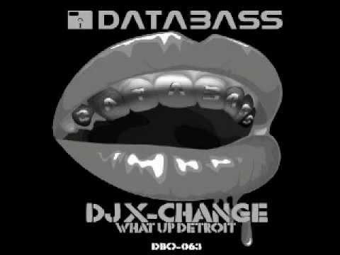 DJ X-Change - What Up Detroit
