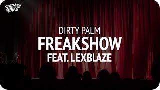 Dirty Palm - Freakshow (feat. LexBlaze)