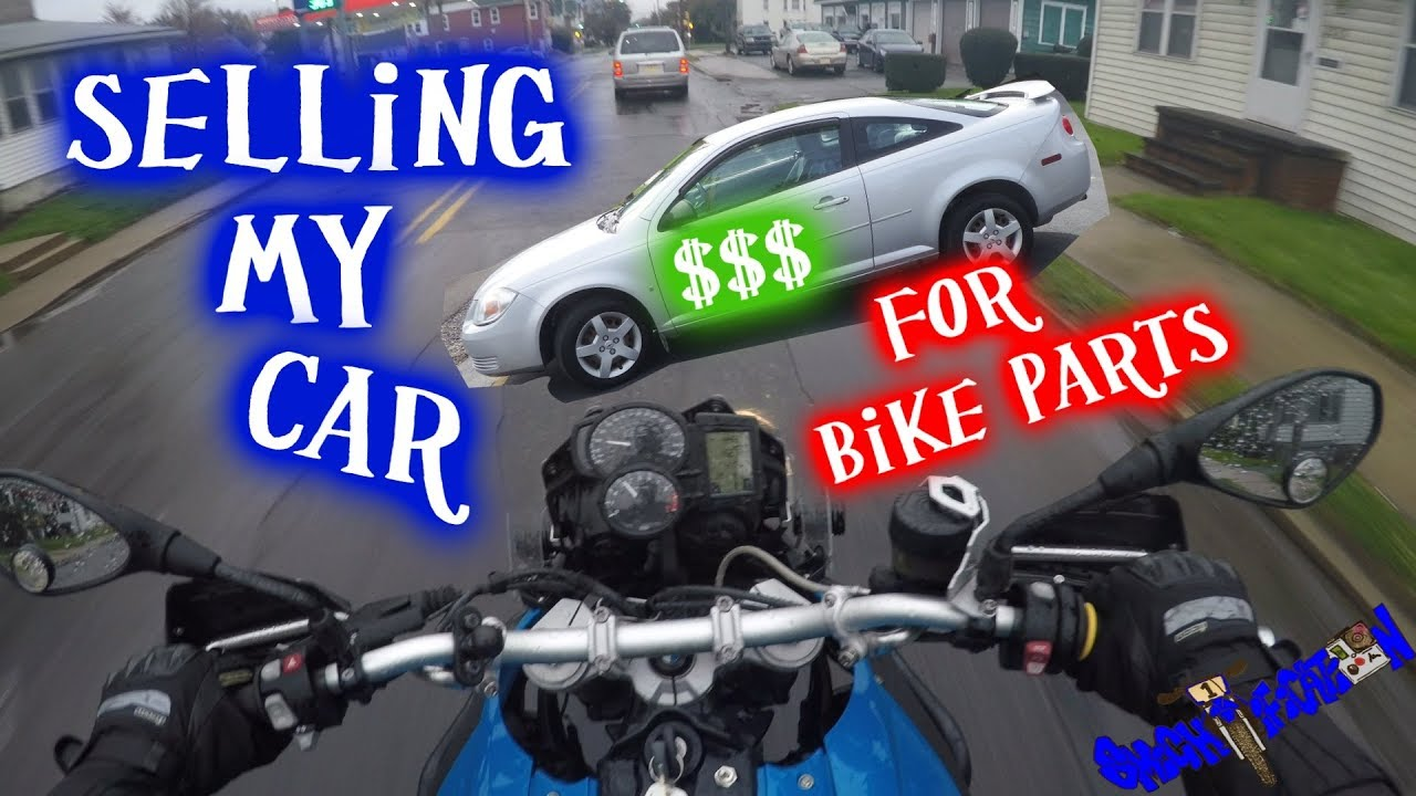 SELLING MY CAR FOR BIKE PARTS!!! - YouTube