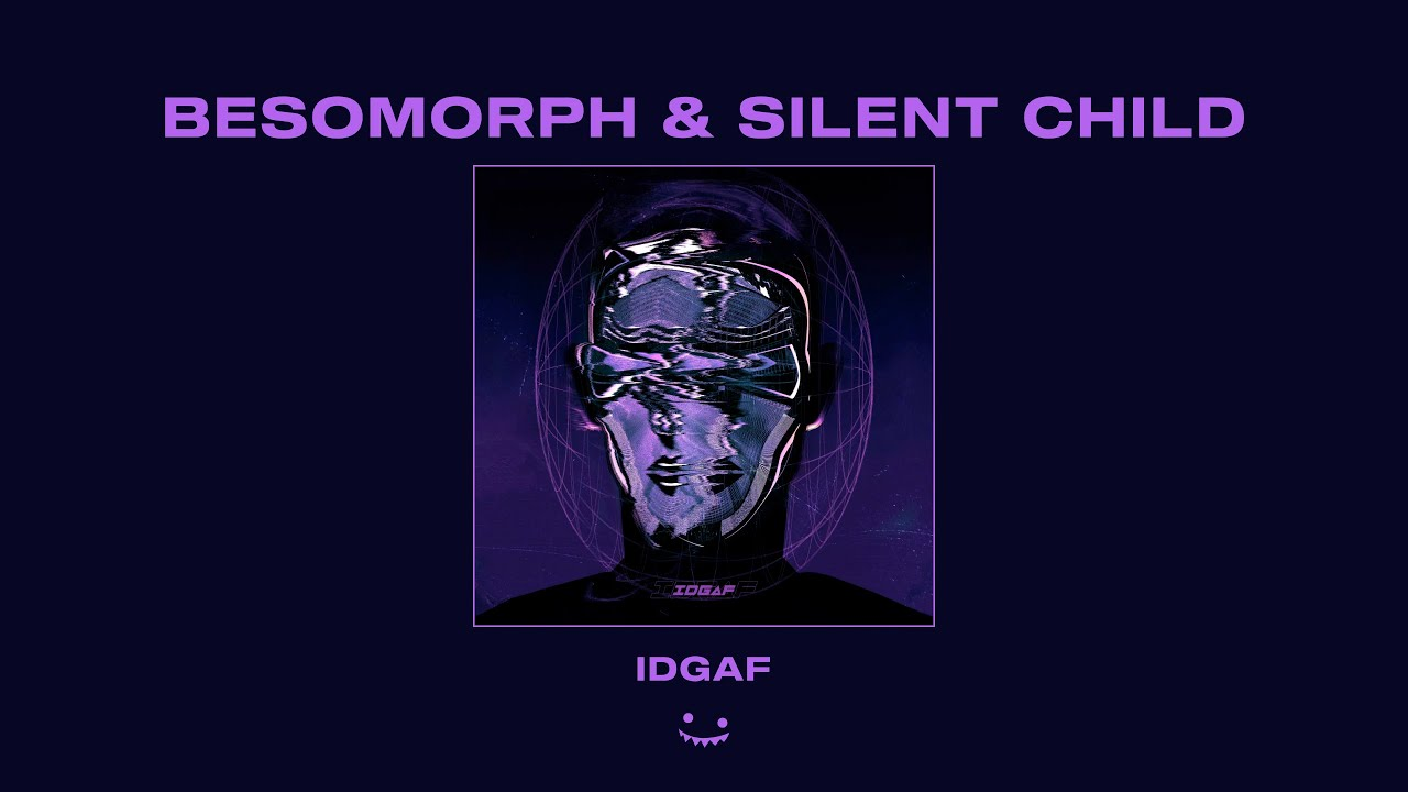 Besomorph & Silent Child - IDGAF
