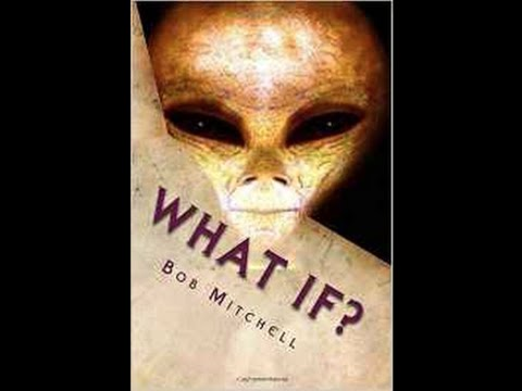 Close Encounters of the Unusual Kind -  Multipe ET Contacts -  Bob Mitchell