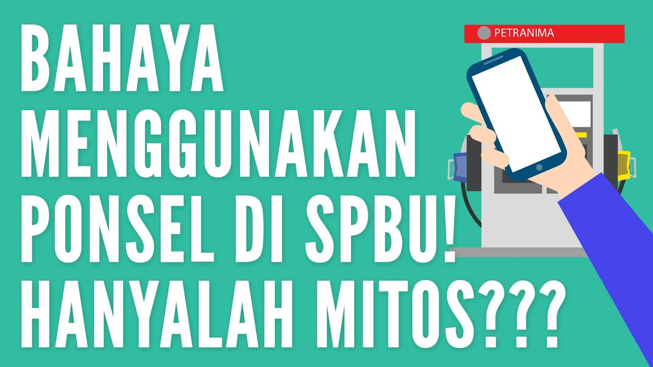 Bahaya Menggunakan Ponsel di SPBU Hanyalah Mitos? #IndonesiaMakinCerdas