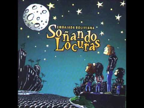 Embajada Boliviana- Soñando Locuras (Full Album)