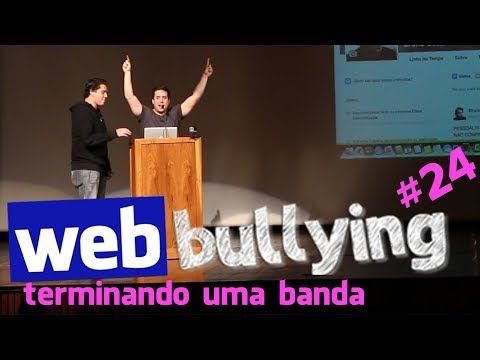 WEBBULLYING #24 - TERMINANDO UMA BANDA