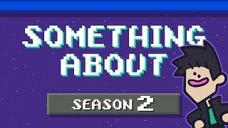 """Something About"" Season 2 (Loud Sound & Light Sensitivity Warning) 📼📼"