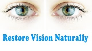 How To Restore Vision Naturally   Improve Eyesight
