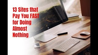13 Sites that Pay You Fast for Doing Almost Nothing in 2018