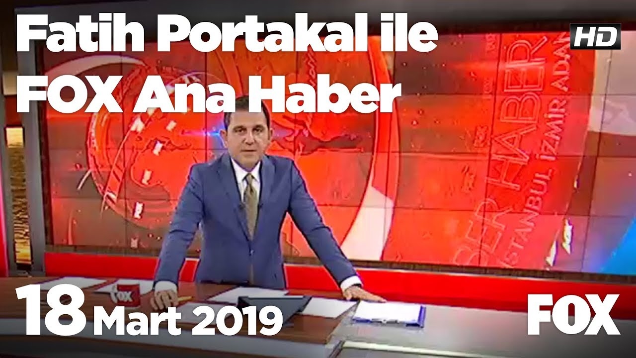 18 Mart 2019 Fatih Portakal ile FOX Ana Haber