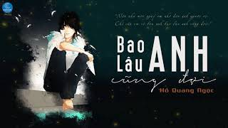 Bao Lâu Anh Cũng Đợi - Hồ Quang Ngọc (Lyrics)