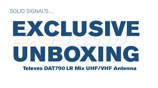 Exclusive Unboxing: Televes DAT790 LR Mix UHF/VHF Antenna