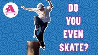 DO YOU EVEN SKATEBOARD BRO?