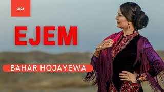 Bahar Hojayewa Ejem New Songs audio songs janly sesim 2021