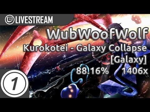 WubWoofWolf | Kurokotei - Galaxy Collapse [Galaxy] 88.16% #1 LOVED | Livestream!
