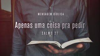 Salmo 27 - Apenas uma coisa pra pedir | Pr. Diego Werner