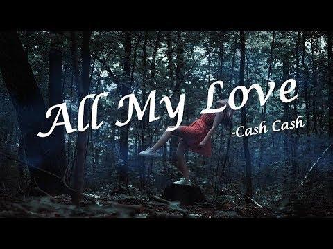 《All My Love 我全部的愛》- Cash Cash 中文字幕