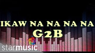 Download G2B Boys - Ikaw Na Na Na Na [Disco Version] - (Official Lyric ) MP3 song and Music Video