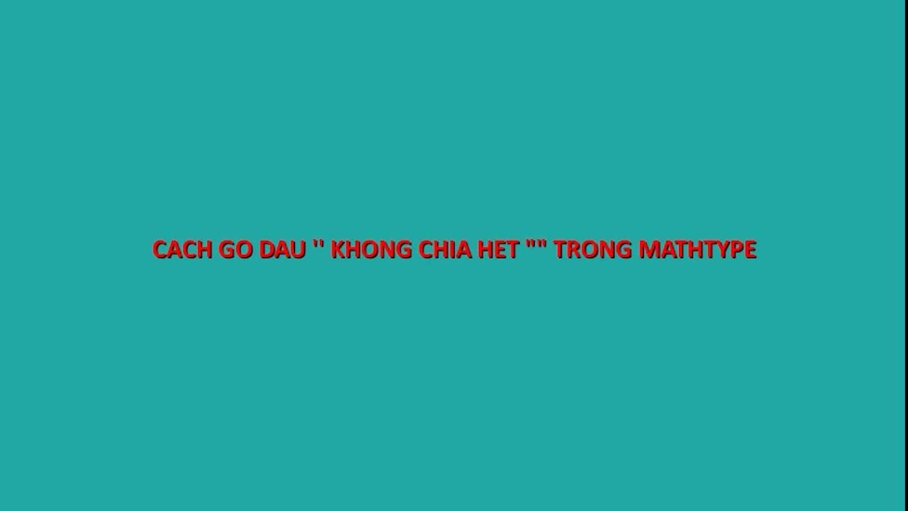 """Cách gõ dấu """" không chia hết """" trong mathtype."""