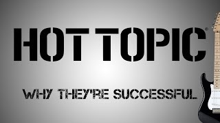 Hot Topic - Why They're Successful