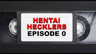 "Hentai Hecklers Episode 0: ""Pilot"" (Censored)"